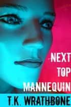 Next Top Mannequin ebook by T.K. Wrathbone
