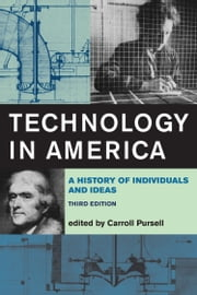 Technology in America - A History of Individuals and Ideas ebook by Carroll Pursell, Merritt Roe Smith, Brooke Hindle,...