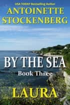 BY THE SEA, Book Three: LAURA ebook by Antoinette Stockenberg