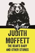 The Bear's Baby and Other Stories ebook by Judith Moffett