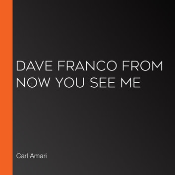 Dave Franco from Now You See Me audiobook by Carl Amari