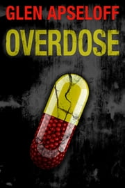 Overdose ebook by Glen Apseloff