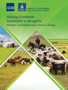 Making Grasslands Sustainable in Mongolia - Herders' Livelihoods and Climate Change ebook by Asian Development Bank