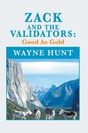 ZACK AND THE VALIDATORS: Good As Gold ebook by Wayne Hunt