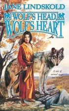 Wolf's Head, Wolf's Heart - A Tale of Animal Magic and Human Ambition ebook by Jane Lindskold