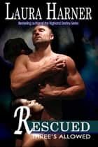 Rescued (Three's Allowed, Book 2) ebook by Laura Harner