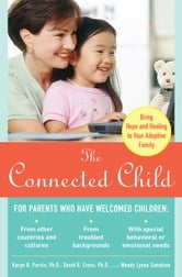 The Connected Child: Bring Hope and Healing to Your Adoptive Family ebook by Karyn Purvis, David Cross, Wendy Sunshine