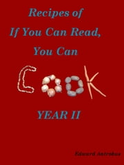 Recipes of If You Can Read, You Can Cook: Year II ebook by Ed Antrobus