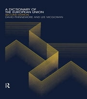 A Dictionary of the European Union ebook by Lee McGowan,David Phinnemore