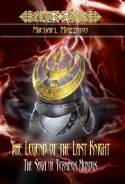 The Legend of the Last Knight - The Saga of Terminus Mundus ebook by Michael Mazzaro