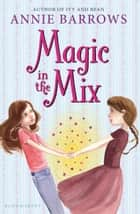Magic in the Mix ebook by Annie Barrows