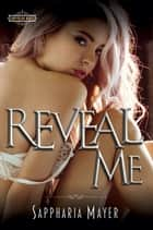 Reveal Me ebook by Sappharia Mayer