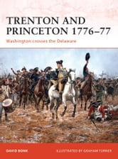 Trenton and Princeton 1776–77 - Washington crosses the Delaware ebook by David Bonk