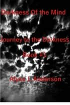 Darkness of the Mind Book #1 Journey to the Darkness Series ebook by Alyss J. Anderson