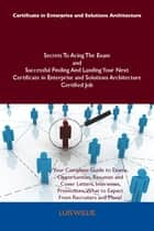 Certificate in Enterprise and Solutions Architecture Secrets To Acing The Exam and Successful Finding And Landing Your Next Certificate in Enterprise and Solutions Architecture Certified Job ebook by Luis Willie
