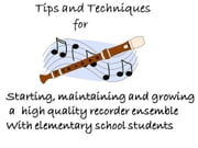 Tips and Techniques for starting, maintaining and growing a high quality recorder ensemble with elementary school students ebook by Dan Quirk