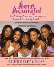 Born Beautiful - The African American Teenager's Complete Beauty Guide ebook by Alfred Fornay