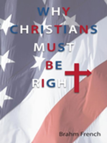 Why Christians Must Be Right ebook by Brahm French
