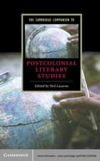 The Cambridge Companion to Postcolonial Literary Studies ebook by Neil Lazarus