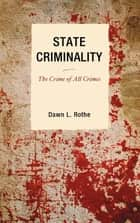 State Criminality ebook by Dawn L. Rothe