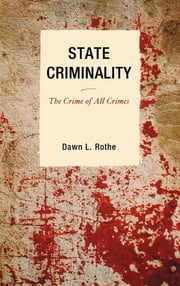 State Criminality - The Crime of All Crimes ebook by Dawn L. Rothe