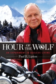Hour of the Wolf: An Experiment in Ageless Living ebook by Paul Lipton
