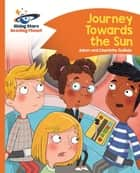 Reading Planet - Journey Towards the Sun - Orange: Comet Street Kids ePub ebook by Adam Guillain, Charlotte Guillain