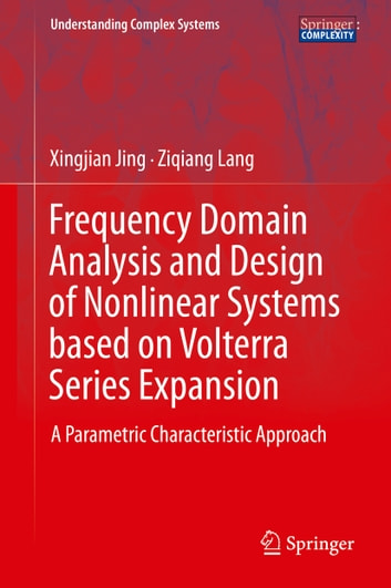 Frequency Domain Analysis and Design of Nonlinear Systems based on Volterra Series Expansion - A Parametric Characteristic Approach ebook by Xingjian Jing,Ziqiang Lang