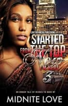 Started From The Top Now I'm Here 3 - Started From The Top, #3 ebook by Midnite Love