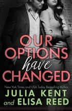 Our Options Have Changed - Romantic Comedy Office Romance Story ebook by Julia Kent, Elisa Reed
