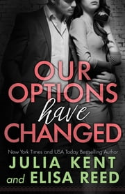 Our Options Have Changed ebook by Julia Kent,Elisa Reed
