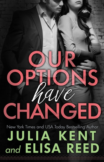 Our Options Have Changed - Romantic Comedy Office Romance Story ebook by Julia Kent,Elisa Reed