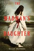 The Madman's Daughter ebook by Megan Shepherd