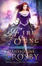 Fire Song ebook by Tanya Anne Crosby
