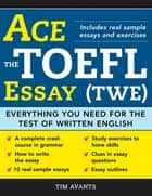 Ace the TOEFL Essay (TWE) ebook by Timothy Avants