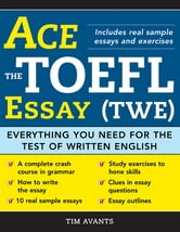 Ace the TOEFL Essay (TWE) - Everything You Need for the Test of Written English ebook by Timothy Avants
