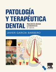 Patología y terapéutica dental - Operatoria dental y endodoncia ebook by Javier García Barbero