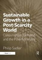 Sustainable Growth in a Post-Scarcity World ebook by Philip Sadler