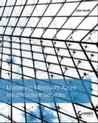 Mastering Microsoft Azure Infrastructure Services ebook by John Savill