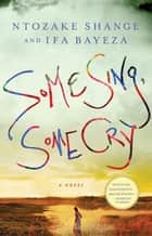 Some Sing, Some Cry ebook by Ntozake Shange,Ifa Bayeza