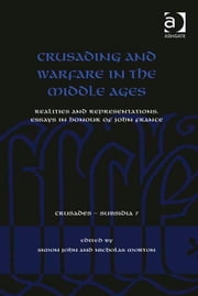 Crusading and Warfare in the Middle Ages - Realities and Representations. Essays in Honour of John France ebook by Dr Simon John,Dr Nicholas Morton,Dr Christoph Maier