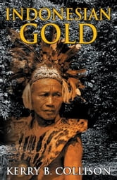 Indonesian Gold ebook by Kerry B Collison