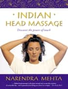 Indian Head Massage: Discover the power of touch ebook by Narendra Mehta
