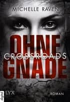 Crossroads - Ohne Gnade ebook by Michelle Raven