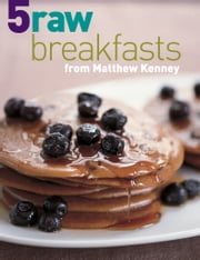 Five Raw Breakfasts ebook by Matthew Kenney