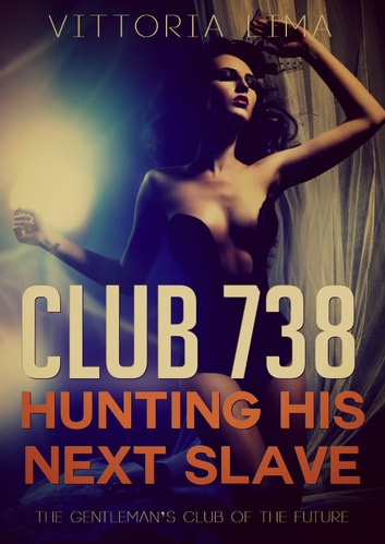 Club 738 - Hunting His Next Slave ebook by Vittoria Lima