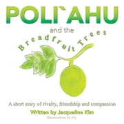 Poli`ahu and the Breadfruit Trees - A short story of rivalry, friendship and compassion ebook by Jacqueline Kim