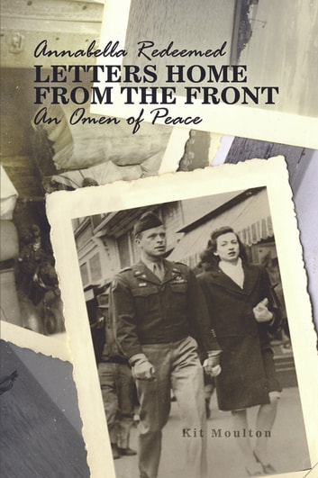 Annabella Redeemed - Letters Home from the Front / An Omen of Peace ebook by Kit Moulton