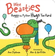 Huggy the Python Hugs Too Hard ebook by Ame Dyckman, Alex G Griffiths
