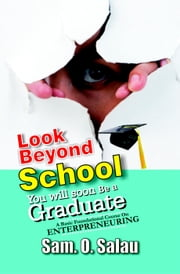 Look Beyond School: You Will Soon Be A Graduate! ebook by Kobo.Web.Store.Products.Fields.ContributorFieldViewModel